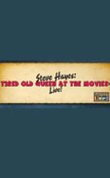 STEVE HAYES: TIRED OLD QUEEN AT THE MOVIES: LIVE!
